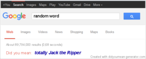 Google search result: did you mean totally Jack the Ripper?